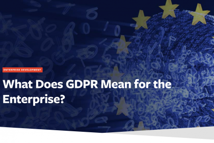 What Does GDPR Mean for the Enterprise?
